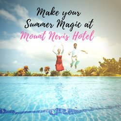 Create A Magical Summer Story At Mount Nevis Hotel