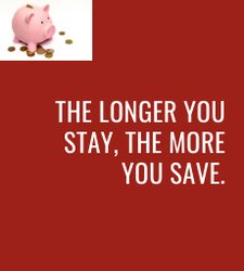 The Longer You Stay, The More You Save.